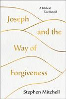 Joseph and the way of forgiveness : a biblical tale retold
