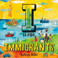 I is for immigrants1 volume (unpaged) : color illustrations ; 26 x 27 cm