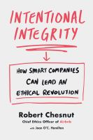 Intentional Integrity : How Smart Companies Can Lead An Ethical Revolution--And Why That's Good for All of Us