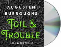 Toil & trouble [sound recording (unabridged book on CD)]