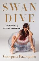 Swan Dive : The Making Of A Rogue Ballerina