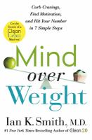 Mind over weight : curb cravings, find motivation, and hit your number in 7 simple steps
