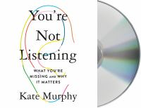 You're Not Listening: [what You're Missing and Why It Matters]