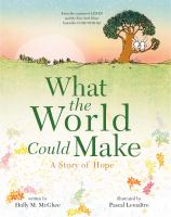 What the world could make : a story of hope