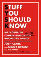 Stuff you should know : an incomplete compendium of mostly interesting things