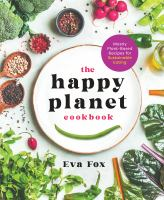 The Happy Planet Cookbook Mostly Plant-Based Recipes for Sustainable Eating