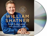 Live long and-- [sound recording (unabridged book on CD)] : what I learned along the way