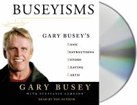 Buseyisms Gary Busey's basic instructions before leaving earth