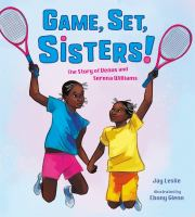 GAME, SET, SISTERS! : THE STORY OF VENUS AND SERENA WILLIAMS