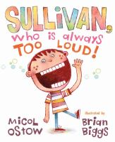 Sullivan, Who Is Always Too Loud