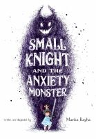 Small Knight and the Anxiety Monster1 volume (unpaged) : color illustrations ; 29 cm