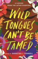 Wild Tongues Can't Be Tamed: 15 Voices From The Latinx Diaspora