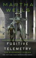 Fugitive Telemetry : The Murderbot Diaries.