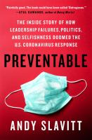 Preventable : The Inside Story of How Leadership Failures, Politics, and Selfishness Doomed the U.S. Coronavirus Response.