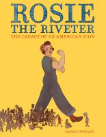 ROSIE THE RIVETER: THE LEGACY OF AN AMERICAN ICON
