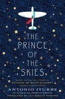 The Prince of the Skies : A Novel Based on the Life of Antoine de Saint-Exupéry.