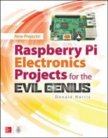 Raspberry Pi Electronics Projects for the Evil Genius (TM)