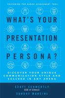 What's Your Presentation Persona? : Discover Your Unique Communication Style and Succeed in Any Arena