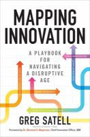 Mapping Innovation : A Playbook for Navigating A Disruptive Age