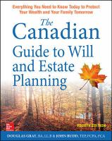 The Canadian guide to will and estate planning : everything you need to know today to protect your wealth and your family tomorrow