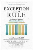 Exception to the Rule : The Surprising Science of Character-based Culture, Engagement, and Performance