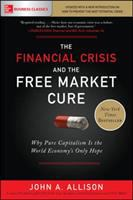 Financial Crisis and the Free Market Cure: Why Pure Capitalism Is the World Econ