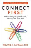 Connect first : 52 simple ways to ignite success, meaning, and joy at work