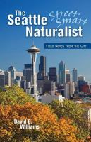 Seattle Street-smart Naturalist: Field Notes From the City