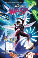 UNSTOPPABLE WASP VOL. 1, UNSTOPPABLE! [graphic Novel]