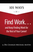 101 Ways to Find Work... and Keep Finding Work for the Rest of your Career!