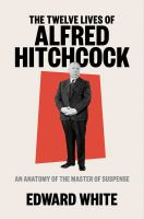 The twelve lives of Alfred Hitchcock : an anatomy of the master of suspensepages cm
