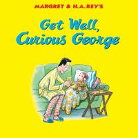 Margret & H.A. Rey's Get Well, Curious George