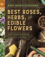 Home Grown Gardening Best Roses, Herbs, and Edible Flowers