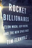 Rocket billionaires : Elon Musk, Jeff Bezos, and the new space race