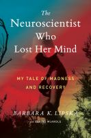 The neuroscientist who lost her mind : my tale of madness and recovery