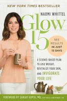 Glow15 : A Science-Based Plan to Lose Weight, Rejuvenate Your Skin, and Invigorate Your Life