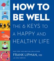How to be well : the 6 keys to a happy and healthy life