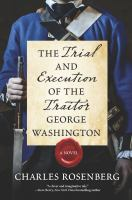 Trial and Execution of the Traitor George Washington