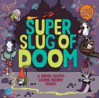 Super Slug of Doom : a Super Happy Magic Forest story