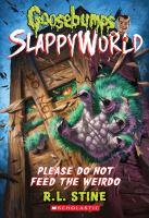 Please Do Not Feed the Weirdo (Goosebumps SlappyWorld #4).