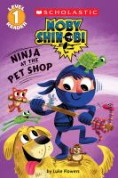 Ninja at the Pet Shop (Scholastic Reader, Level 1: Moby Shinobi).