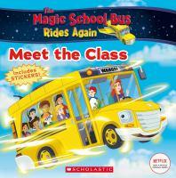 MAGIC SCHOOL BUS RIDES AGAIN: MEET THE CLASS