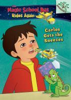 Magic School Bus Rides Again: Carlos Gets the Sneezes: Exploring Allergies (Libr