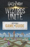 WIZARDS UNITE - OFFICIAL GAME GUIDE - HARRY POTTER