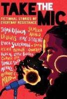 Take the mic : fictional stories of everyday resistance245 pages : illustrations ; 22 cm