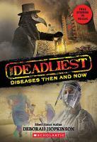 Deadliest Diseases Then and Now (The Deadliest #1, Scholastic Focus)