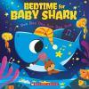 Bedtime for Baby Shark : doo doo doo doo doo doo
