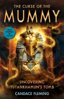 The curse of the mummy : uncovering Tutankhamun's tomb