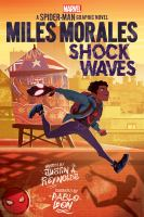 Miles Morales : shock waves : a Spider-Man graphic novel113 pages : chiefly color illustrations ; 24 cm