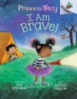 I AM BRAVE!: AN ACORN BOOK (PRINCESS TRULY #5) (LIBRARY EDITION), 5 (LIBRARY)